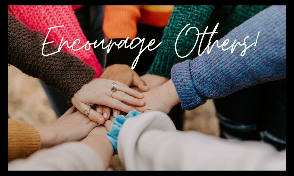 ENCOURAGE OTHERS : MARCH 14, 2021