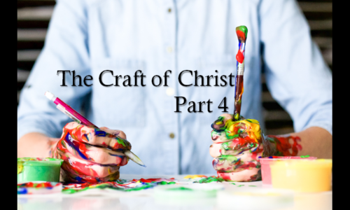THE CRAFT OF CHRIST (Part 4) : FEBRUARY 14, 2021