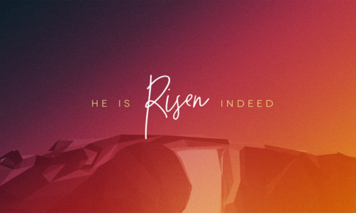 HE IS RISEN – EASTER SUNDAY: APRIL 4, 2021